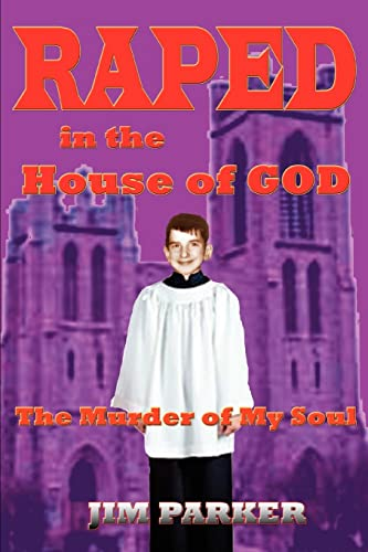 Raped in the House of God The Murder of My Soul: Jim Parker