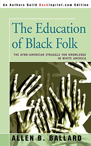 9780595317660: The Education of Black Folk: The Afro-American Struggle for Knowledge in White America
