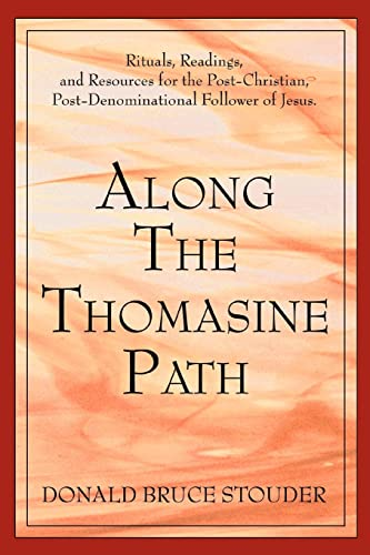 Along The Thomasine Path Rituals, Readings, and Resources for the Post-Christian, ...