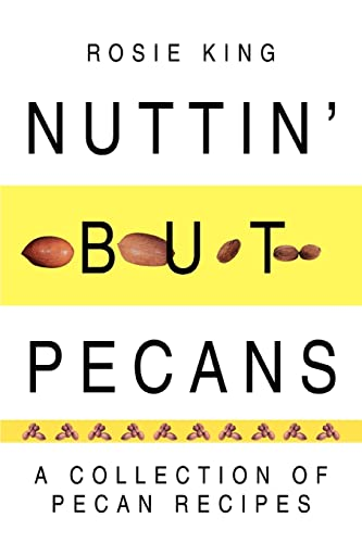 Nuttin' but Pecans: A Collection Of Pecan: Rosie King
