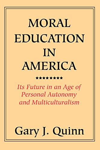 9780595319916: Moral Education in America: Its Future in an Age of Personal Autonomy and Multiculturalism