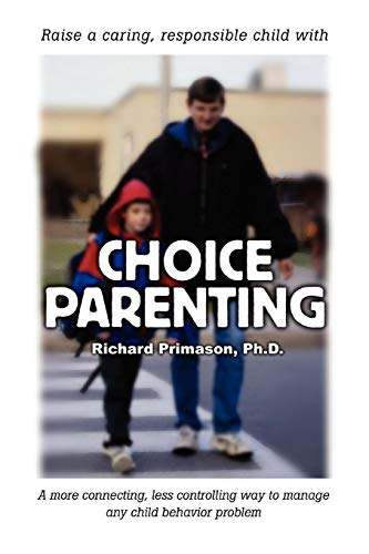 9780595320257: Choice Parenting: A more connecting, less controlling way to manage any child behavior problem