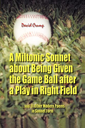 9780595320295: A Miltonic Sonnet about Being Given the Game Ball after a Play in Right Field: ...and 51 Other Modern Poems in Sonnet Form