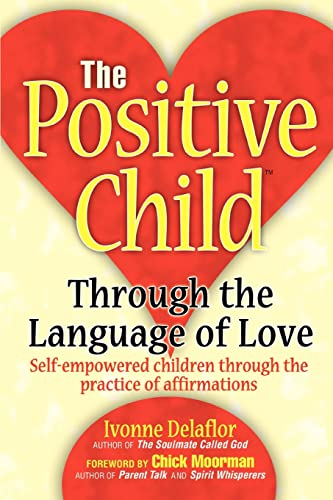 9780595320516: The Positive Child: Through The Language Of Love Self-Empowered Children Through the Practice of Affirmations