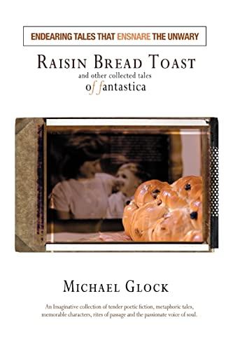 Raisin Bread Toast And Other Collected Tales of Fantastica: Michael Glock