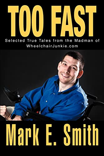 9780595321988: Too Fast: Selected True Tales from the Madman of WheelchairJunkie.com