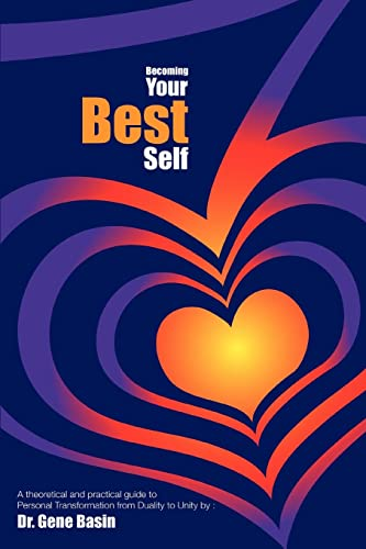 Becoming Your Best Self: A theoretical and practical guide to Personal Transformation from Duality ...