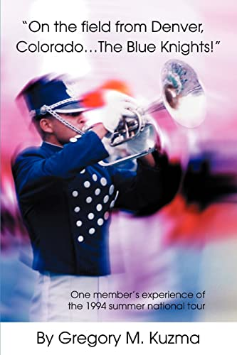 9780595322787: On the field from Denver, Colorado...The Blue Knights!: One member's experience of the 1994 summer national tour
