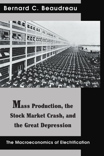 9780595323340: Mass Production, the Stock Market Crash, and the Great Depression: The Macroeconomics of Electrification (Contributions in Economics and Economic History)