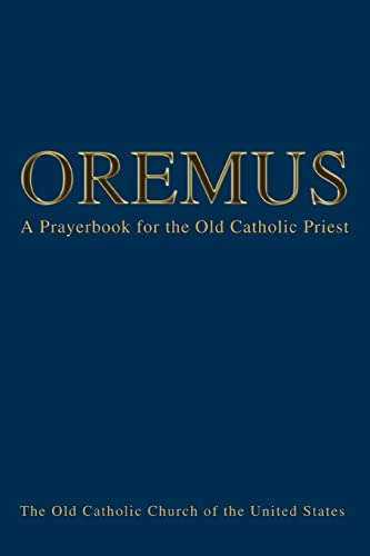9780595324514: Oremus: A Prayerbook for the Old Catholic Priest