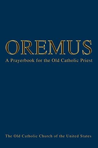 9780595324514: Oremus: A Prayerbook for the Old Catholic Priest