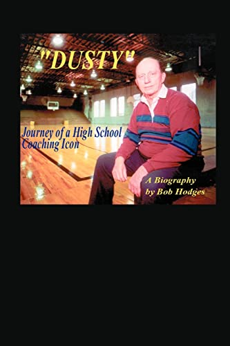 Dusty: Journey of a High School Coaching Icon: Hodges, Bob