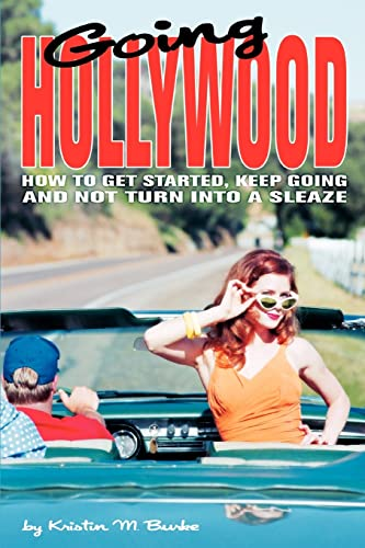 9780595324958: Going Hollywood: How to Get Started, Keep Going and Not Turn Into a Sleaze