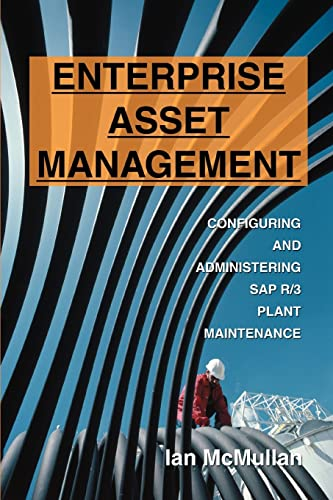 Enterprise Asset Management: Configuring and Administering SAP R3 Plant Maintenance: Ian McMullan