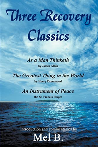 9780595326310: Three Recovery Classics: As a Man Thinketh by James Allen The Greatest Thing in the World by Henry Drummond An Instrument of Peace the St. Francis Prayer
