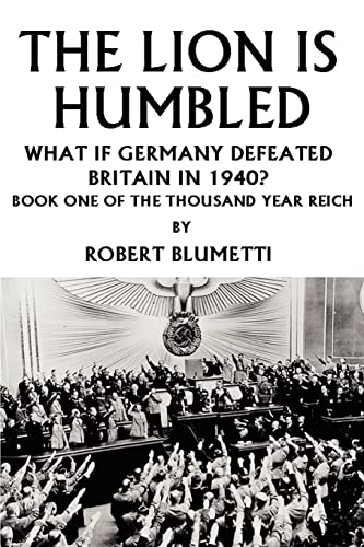 9780595326518: The Lion Is Humbled: What If Germany Defeated Britain In 1940?