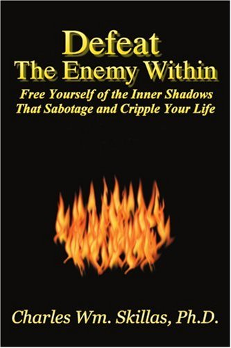 Defeat the Enemy Within: Free Yourself of the Inner Shadows That Sabotage and Cripple Your Life: ...