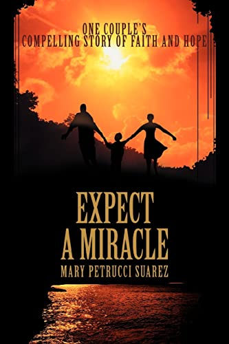 Expect A Miracle: One couple's compelling story: Mary Petrucci Suarez