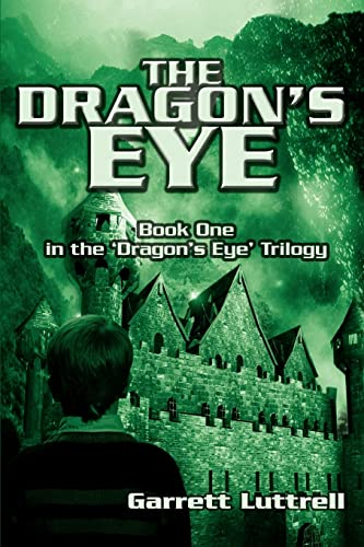 The Dragon's Eye: Book One in the ?Dragon?s Eye? Trilogy: Luttrell, Garrett