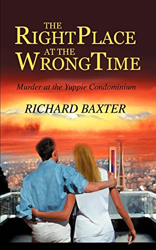 THE RIGHT PLACE AT THE WRONG TIME: Murder at the Yuppie Condominium (9780595328260) by Peek, Rick