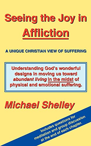 Seeing the Joy in Affliction: A Unique: Shelley, Michael