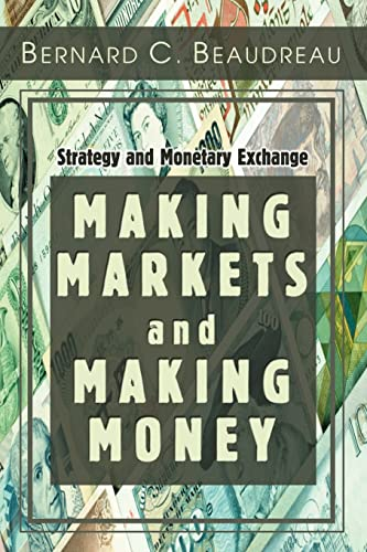 9780595328796: Making Markets and Making Money: Strategy and Monetary Exchange