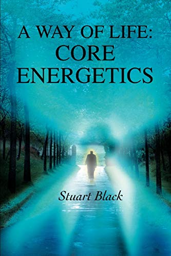 9780595328857: A Way of Life: Core Energetics