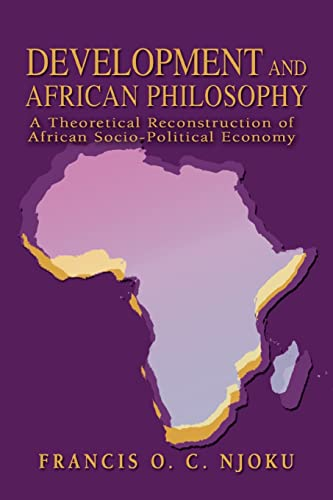 9780595329496: Development And African Philosophy: A Theoretical Reconstruction of African Socio-Political Economy