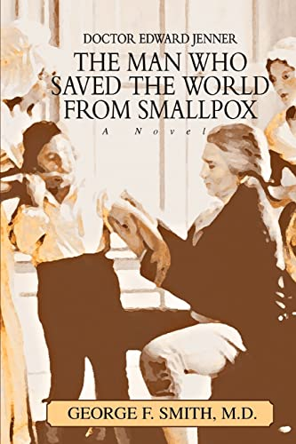 9780595329571: The Man Who Saved The World From Smallpox: Doctor Edward Jenner