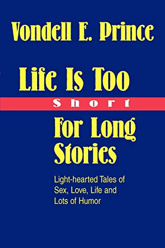 9780595330973: Life Is Too Short For Long Stories: Light-hearted Tales of Sex, Love, Life and Lots of Humor
