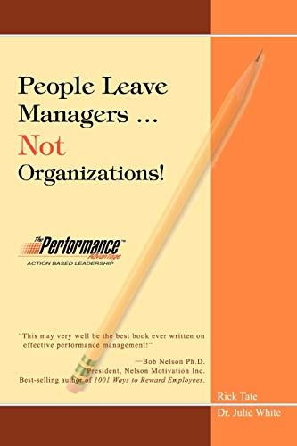 People Leave Managers.Not Organizations!: Action Based Leadership: Rick Tate, Dr. Julie White (...
