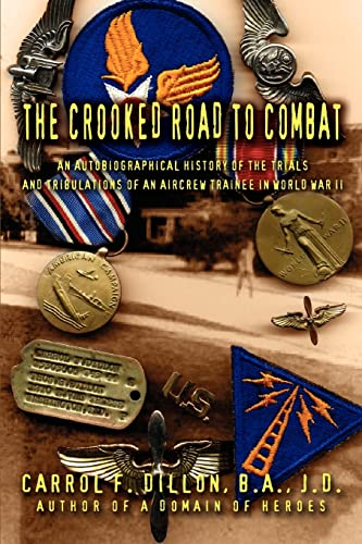 9780595331819: The Crooked Road To Combat: An Autobiographical History of the Trials and Tribulations of an Aircrew Trainee in World War II