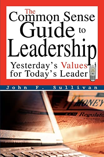 9780595332823: The Common Sense Guide to Leadership: Yesterday's Values for Today's Leader