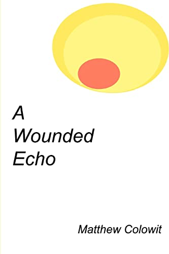 A Wounded Echo: Matthew Colowit
