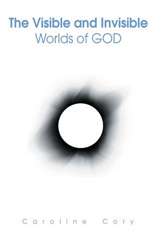 9780595333431: The Visible and Invisible Worlds of GOD