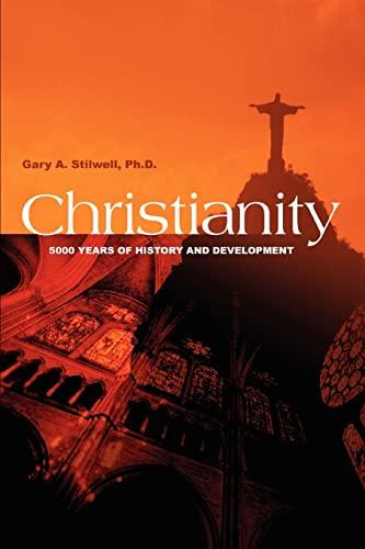 Christianity: 5000 Years of History and Development: Gary Stilwell PhD