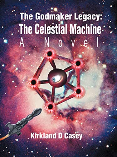 The Godmaker Legacy: The Celestial Machine: A Novel: Kirkland Casey