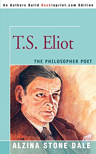 T.S. Eliot: The Philosopher Poet: Alzina Stone Dale
