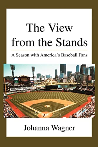 View From The Stands: A Season With America's Baseball Fans: Johanna Wagner