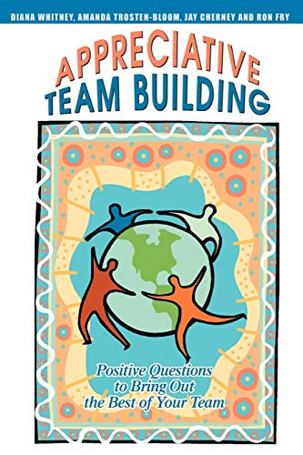 9780595335039: Appreciative Team Building: Positive Questions to Bring Out the Best of Your Team