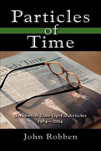 Particles of Time: Greenwich Time Op-Ed Articles 1984-2004: John Robben