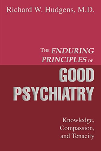 9780595335428: The Enduring Principles of Good Psychiatry: Knowledge, Compassion, and Tenacity