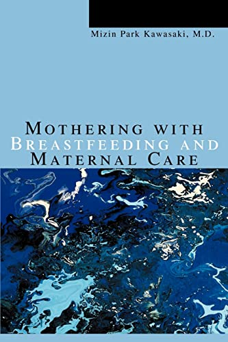 9780595335466: Mothering with Breastfeeding and Maternal Care