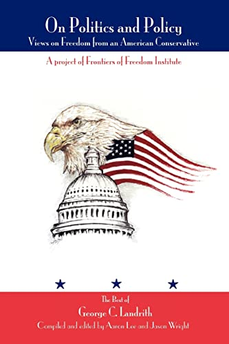 9780595335718: On Politics and Policy: Views on Freedom from an American Conservative