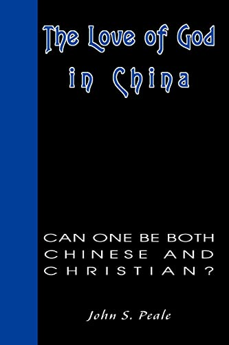 9780595336197: The Love of God in China: Can One Be Both Chinese and Christian?