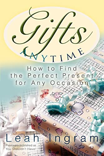 Gifts Anytime: How to Find the Perfect Present for Any Occasion: Ingram, Leah