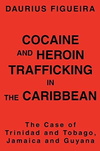 9780595336326: Cocaine and Heroin Trafficking in the Caribbean: The Case of Trinidad and Tobago, Jamaica and Guyana