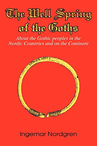 9780595336487: The Well Spring Of The Goths: About The Gothic Peoples In The Nordic Countries And On The Continent