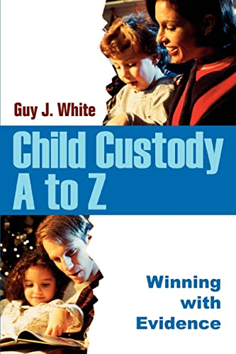 9780595336562: Child Custody A to Z: Winning with Evidence