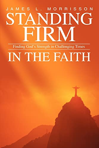 9780595336678: Standing Firm in the Faith: Finding God's Strength in Challenging Times